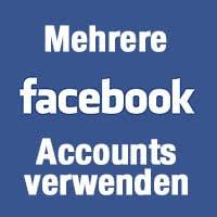 Mehrere Facebook-Accounts parallel verwenden