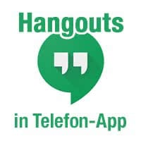 Anrufen mit Google Hangouts in Telefon-App